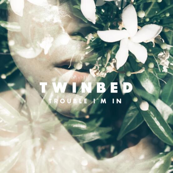 值得单曲循环的英文热门歌曲 Twinbed《Trouble I'm In》MP3百度云下载